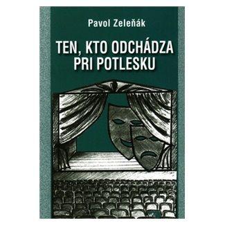 Pavol Zeleňák: Ten, kto odchádza pri potlesku cena od 82 Kč
