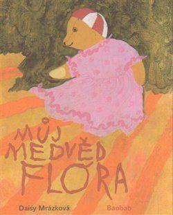 Daisy Mrázková: Můj medvěd Flóra cena od 128 Kč