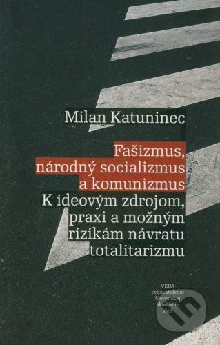 Milan Katuninec: Fašizmus, národný socializmus a komunizmus cena od 270 Kč