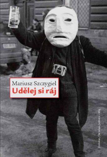 Mariusz Szczygieł: Udělej si ráj cena od 179 Kč