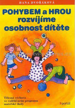 Hana Dvořáková: Pohybem a hrou rozvíjíme osobnost dítěte cena od 199 Kč