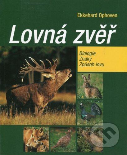 Ekkehard Ophoven: Lovná zvěř - Biologie, znaky, způsob lovu cena od 356 Kč
