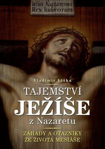 Vladimír Liška: Tajemství Ježíše z Nazaretu - Záhady a otazníky ze života Mesiáše cena od 101 Kč