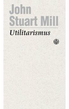 John Stuart Mill: Utilitarismus cena od 176 Kč