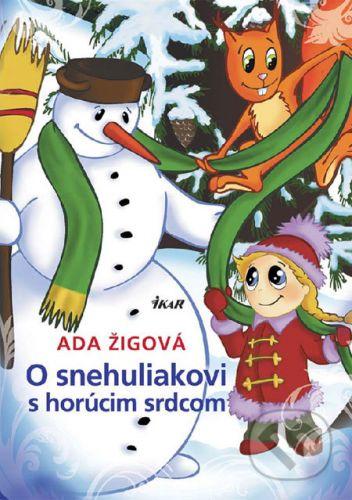 Ada Žigová: O snehuliakovi s horúcim srdcom cena od 147 Kč