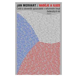 Jan Mervart: Naděje a iluze : čeští a slovenští spisovatelé v reformním hnutí šedesátých let cena od 182 Kč