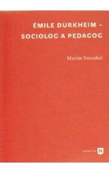 Martin Strouhal: Émile Durkheim - sociolog a pedagog cena od 165 Kč