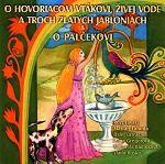 B.M.S. CD-O hovoriacom vtákovi,živej vode a troch zlatých jabloniach, O palčekovi cena od 75 Kč