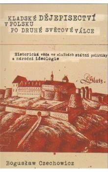 Boguslav Czechowicz: Kladské dějepisectví v Polsku po druhé světové válce cena od 164 Kč
