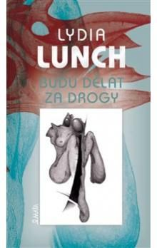 Lydia Lunch: Budu dělat za drogy cena od 164 Kč