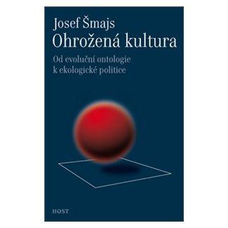 Josef Šmajs: Ohrožená kultura - Od evoluční ontologie k ekologické politice cena od 182 Kč
