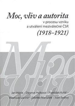 Masarykův ústav AV ČR Moc, vliv a autorita v procesu vzniku a utváření meziválečné Č cena od 139 Kč