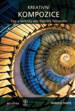 Harold Davis: Kreativní kompozice: Tipy a techniky pro dogotální fotografie cena od 138 Kč