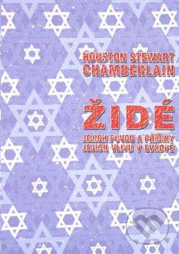 Houston Stewart Chamberlain: Židé, jejich původ a příčiny jejich vlivu v Evropě cena od 160 Kč