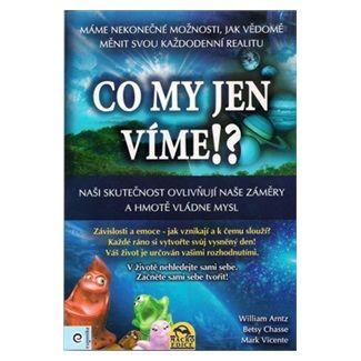 William Arntz, Betsy Chasse, Mark Vicente: Co my jen vime!? cena od 231 Kč