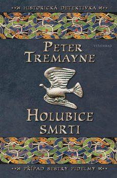 Peter Tremayne: Holubice smrti - Případ sestry Fidelmy cena od 222 Kč