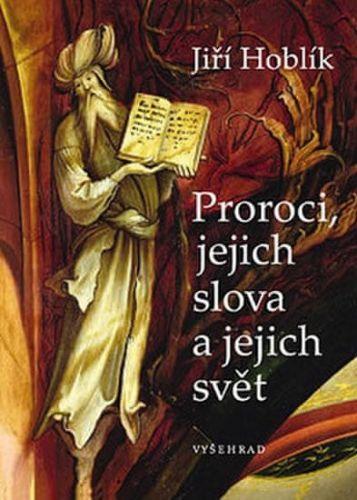 Jiří Hoblík: Proroci, jejich slova a jejich svět cena od 0 Kč