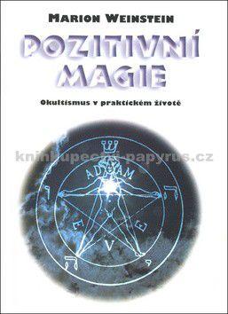 Marion Weinstein: Pozitivní magie - Okultismus v praktickém životě cena od 128 Kč