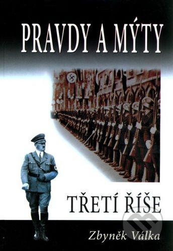 Zbyněk Válka: Pravdy a mýty Třetí říše cena od 169 Kč