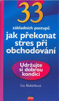COMPUTER PRESS 33 základních postupů jak překonat stres při obcho cena od 101 Kč