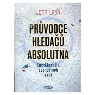 John Lash: Průvodce hledačů absolutna - Encyklopedie duchovních nauk cena od 136 Kč