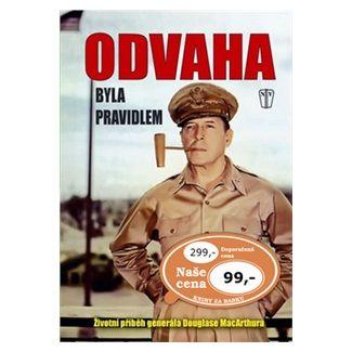 MacArthur Douglas: Odvaha byla pravidlem – Životní příběh gen. MacArthura cena od 62 Kč