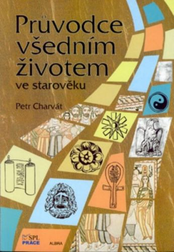 Průvodce všedním životem ve starověku, Petr Charvát cena od 179 Kč