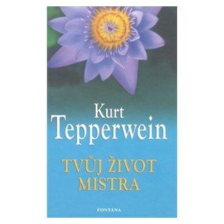 Kurt Tepperwein: Tvůj život mistra cena od 204 Kč