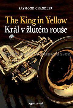 Raymond Chandler: Král v žlutém rouše, The King in Yellow cena od 198 Kč