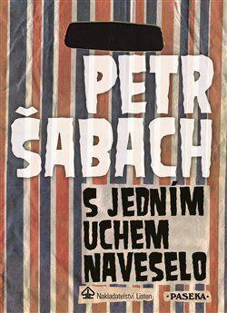 Petr Šabach: S jedním uchem naveselo cena od 174 Kč