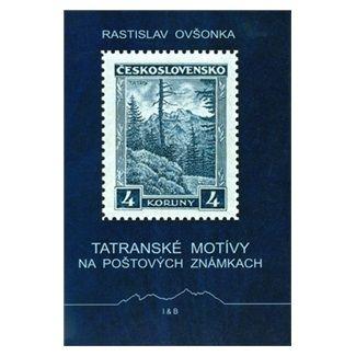 Rastislav Ovšonka: Tatranské motívy na poštových známkach cena od 163 Kč