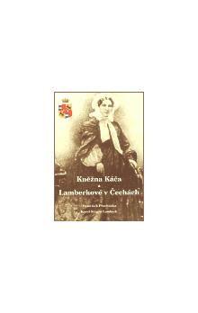 Karel Štěpán Lamberk, František Procházka: Kněžna Káča a Lamberkové v Čechách cena od 130 Kč