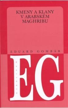 Eduard Gombár: Kmeny a klany v arabském Maghribu cena od 68 Kč