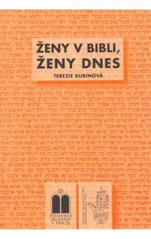 Terezie Dubinová: Ženy v Bibli, ženy dnes cena od 101 Kč