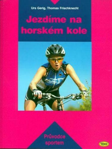 Urs Gerig, Thomas Frischknecht: Jezdíme na horském kole cena od 154 Kč