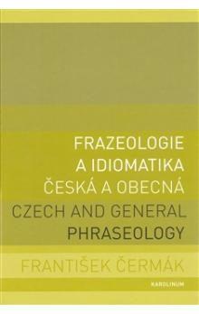 František Čermák: Frazeologie a idiomatika - česká a obecná/ Czech and general phraseology cena od 520 Kč