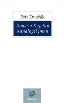 Petr Dvořák: Tomáš a Kajetán o analogii jmen cena od 124 Kč