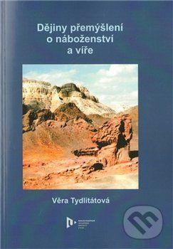 Věra Tydlitátová: Dějiny přemýšlení o náboženství a víře cena od 180 Kč