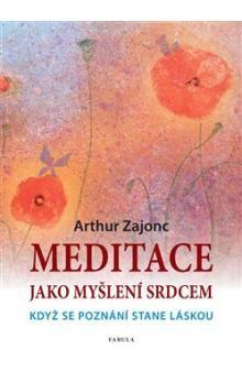 Arthur Zajonc: Meditace jako myšlení srdcem cena od 193 Kč