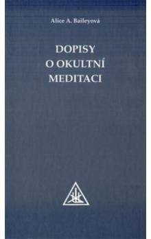 Alice A. Baileyová: Dopisy o okultní meditaci cena od 245 Kč