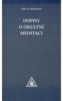 Alice Ann Bailey: Dopisy o okultní meditaci cena od 218 Kč
