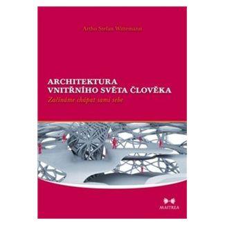 Artho Stefan Wittemann: Architektura vnitřního světa člověka - Začínáme chápat sami sebe cena od 222 Kč
