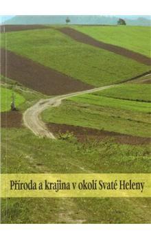 Jan Lacina, Pavel Klvač, Antonín Buček: Příroda a krajina v okolí Svaté Heleny cena od 109 Kč