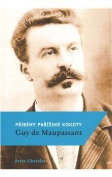 Guy de Maupassant: Příběhy pařížské kokoty cena od 68 Kč