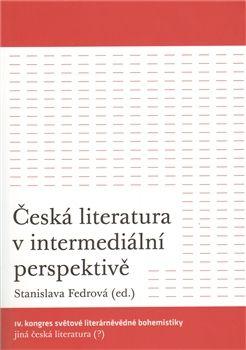 Stanislava Fedrová: Česká literatura v intermediální perspektivě cena od 208 Kč