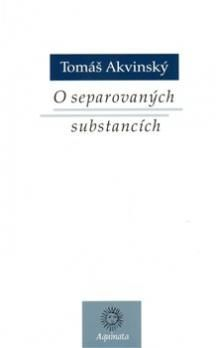 Tomáš Akvinský: O separovaných substancích cena od 157 Kč