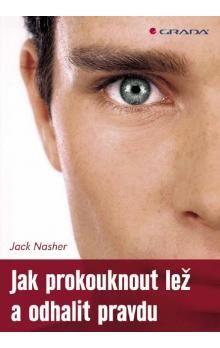 Jack Nasher: Jak prokouknout lež a odhalit pravdu cena od 228 Kč