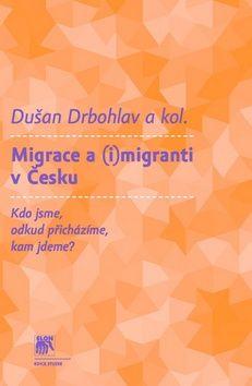 Dušan Drbohlav: Migrace a (i)migranti v Česku cena od 261 Kč