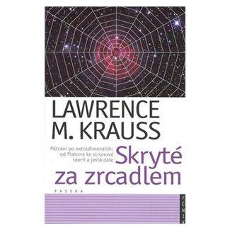 Lawrence M. Krauss: Skryté za zrcadlem cena od 226 Kč