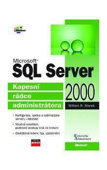 William R. Stanek: Microsoft SQL Server 2000 Kapesní rádce administrátora cena od 272 Kč